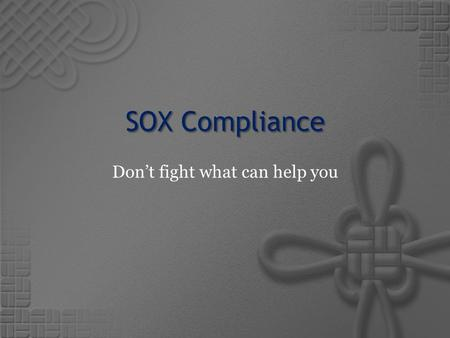 SOX Compliance Don't fight what can help you. Skye L. Rogers  9 Years experience working in Systems & Operations in various roles.  4 years focusing.