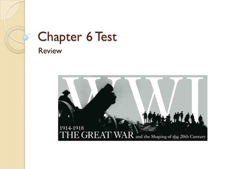 Chapter 6 Test Review. Chapter 6 Review Causes of the War Military Warfare Life on the Home Front Effects of World War I Changes for Women 400 300 200.