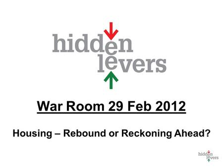 War Room 29 Feb 2012 Housing – Rebound or Reckoning Ahead?