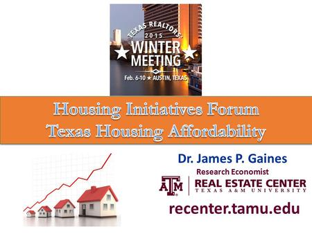 Dr. James P. Gaines Research Economist recenter.tamu.edu.