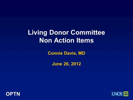 OPTN Living Donor Committee Non Action Items Connie Davis, MD June 26, 2012.