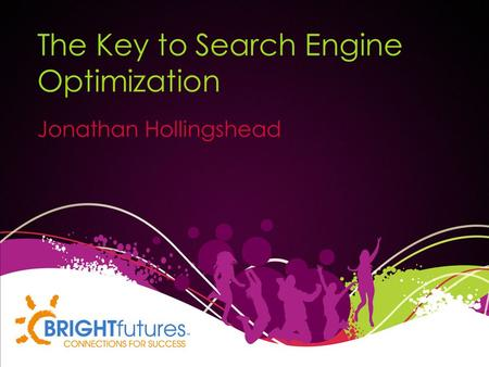 The Key to Search Engine Optimization Jonathan Hollingshead.