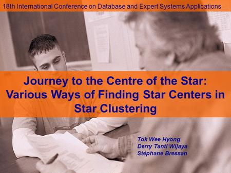 18th International Conference on Database and Expert Systems Applications Journey to the Centre of the Star: Various Ways of Finding Star Centers in Star.