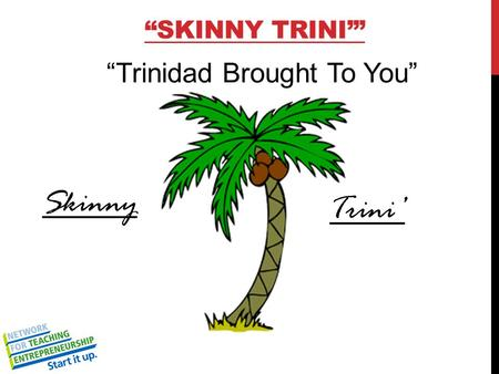 """SKINNY TRINI'"" Skinny Trini' ""Trinidad Brought To You"""