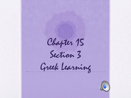 Chapter 15 Section 3 Greek Learning