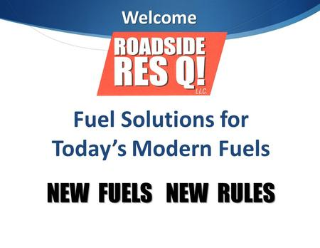 Welcome Fuel Solutions for Today's Modern Fuels NEW FUELS NEW RULES.