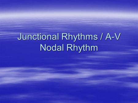 Junctional Rhythms / A-V Nodal Rhythm. Aims and Objectives.  Investigate common types of Junctional and AV nodal tachycardias.  Understand underlying.