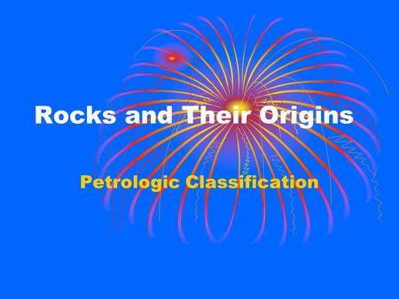 Rocks and Their Origins Petrologic Classification.