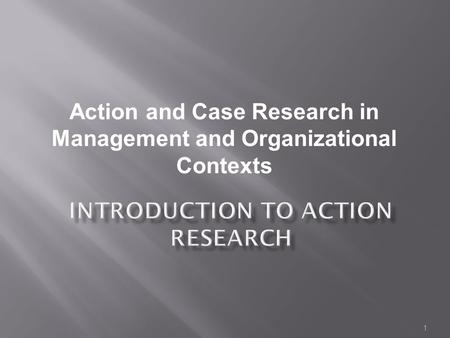 1 Action and Case Research in Management and Organizational Contexts.