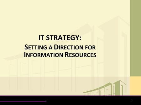 1 IT STRATEGY: S ETTING A D IRECTION FOR I NFORMATION R ESOURCES.
