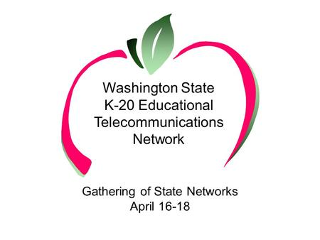 Washington State K-20 Educational Telecommunications Network Gathering of State Networks April 16-18.