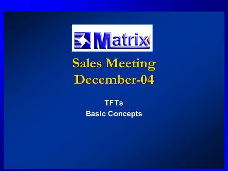 Sales Meeting December-04 TFTs Basic Concepts. TFTs Basic Concepts.