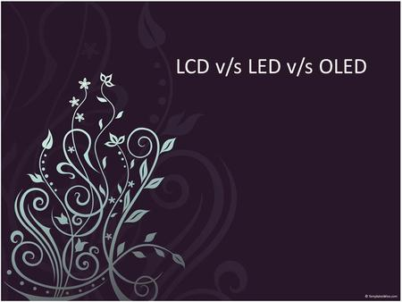 LCD v/s LED v/s OLED. Similarity Between LCD and LED The LCD television is a flat-panel television which utilizes a Liquid Crystal Display technology.