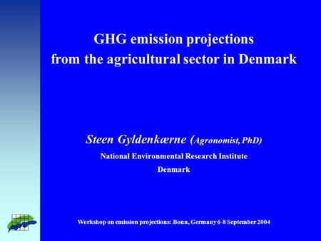 GHG emission projections from the agricultural sector in Denmark Steen Gyldenkærne ( Agronomist, PhD) National Environmental Research Institute Denmark.