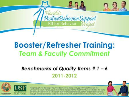 Booster/Refresher Training: Team & Faculty Commitment Benchmarks of Quality Items # 1 – 6 2011-2012.