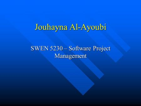 Jouhayna Al-Ayoubi SWEN 5230 – Software Project Management.