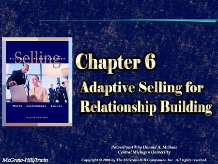 6 - 1 Chapter 6 Chapter 6 Questions answered Why personal selling? Adaptive selling Selling process Using strategies Role of knowledge Social style matrix.