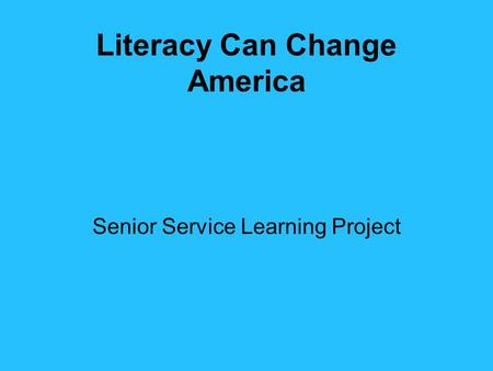 Literacy Can Change America Senior Service Learning Project.