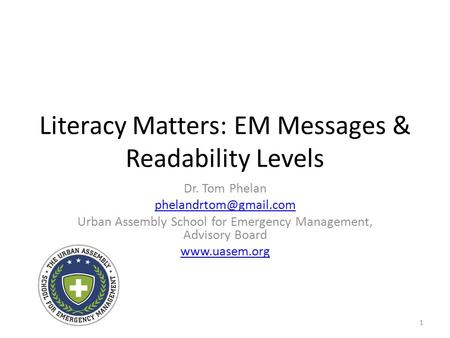 Literacy Matters: EM Messages & Readability Levels Dr. Tom Phelan Urban Assembly School for Emergency Management, Advisory Board.