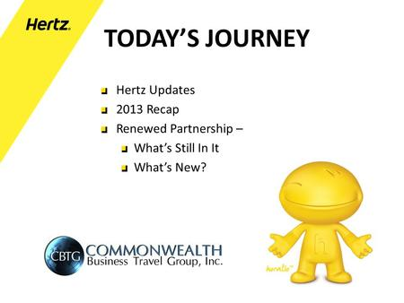 TODAY'S JOURNEY Hertz Updates 2013 Recap Renewed Partnership – What's Still In It What's New?