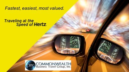Fastest, easiest, most valued.. Today's Journey State of Hertz State of Hertz State of Partnership State of Partnership Tools For You Tools For You State.