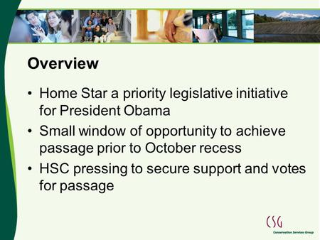 Overview Home Star a priority legislative initiative for President Obama Small window of opportunity to achieve passage prior to October recess HSC pressing.