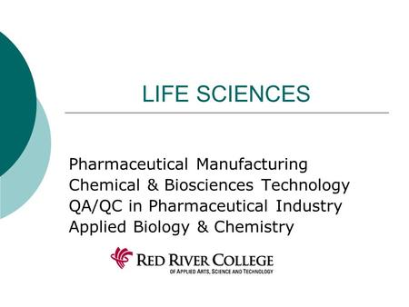 LIFE SCIENCES Pharmaceutical Manufacturing Chemical & Biosciences Technology QA/QC in Pharmaceutical Industry Applied Biology & Chemistry.