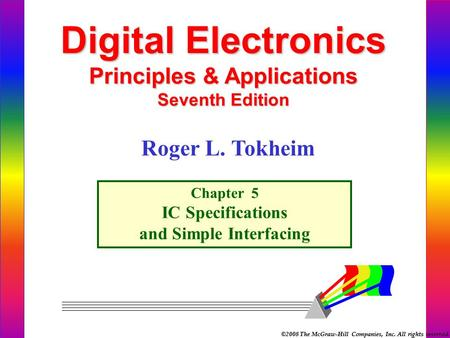 ©2008 The McGraw-Hill Companies, Inc. All rights reserved. Digital Electronics Principles & Applications Seventh Edition Chapter 5 IC Specifications and.