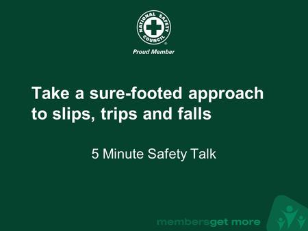 ® Take a sure-footed approach to slips, trips and falls 5 Minute Safety Talk.