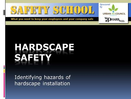Identifying hazards of hardscape installation. Objective To identify potential hazards during hardscape installation and provide prevention and protection.