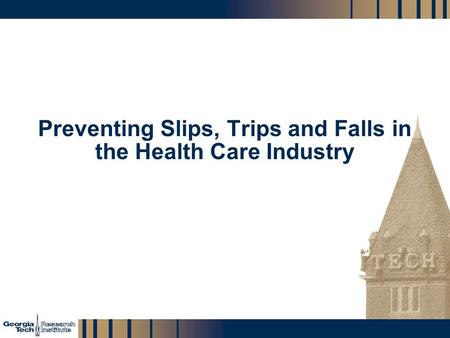 GTRI_B-1 Preventing Slips, Trips and Falls in the Health Care Industry.