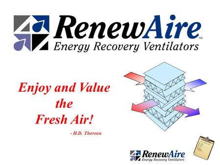 "Enjoy and Value the Fresh Air! - H.D. Thoreau. What is Ventilation? ""Providing for acceptable indoor air quality (IAQ) through the simultaneous exhaust."