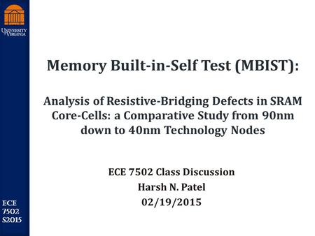Robust Low Power VLSI ECE 7502 S2015 Memory Built-in-Self Test (MBIST): Analysis of Resistive-Bridging Defects in SRAM Core-Cells: a Comparative Study.