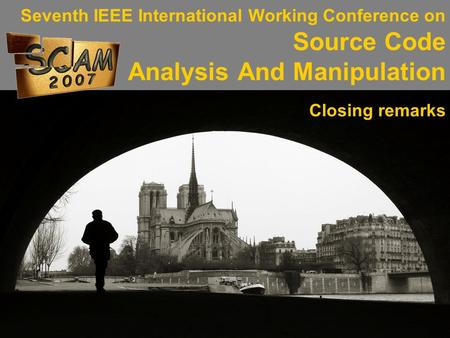 Seventh IEEE International Working Conference on Source Code Analysis And Manipulation Closing remarks.