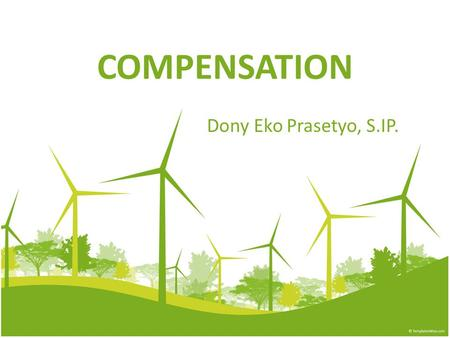 COMPENSATION Dony Eko Prasetyo, S.IP.. Introduction Global compensation managers (that is, everyone involved at any level in pay-related decisions) increasingly.