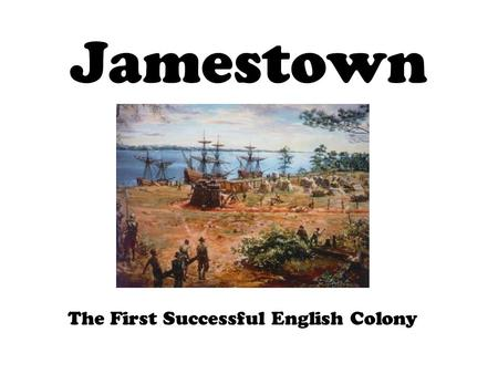 Jamestown The First Successful English Colony. The Mystery of Roanoke Roanoke was the first attempt at an English Settlement. John White was their leader.