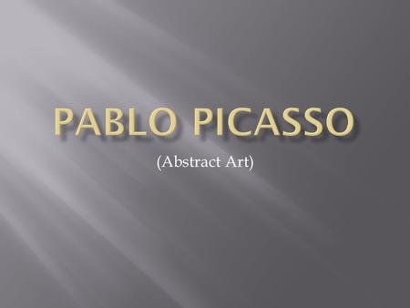 (Abstract Art). Pablo Ruiz Picasso (October 25, 1881 – April 8, 1973) was a Spanish painter and sculptor. His full name was Pablo Diego José Francisco.