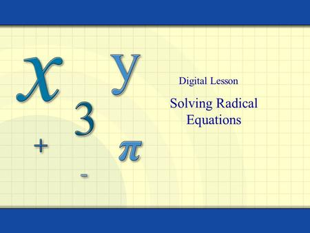 Solving Radical Equations Digital Lesson. Copyright © by Houghton Mifflin Company, Inc. All rights reserved. 2 Radical Equations Equations containing.