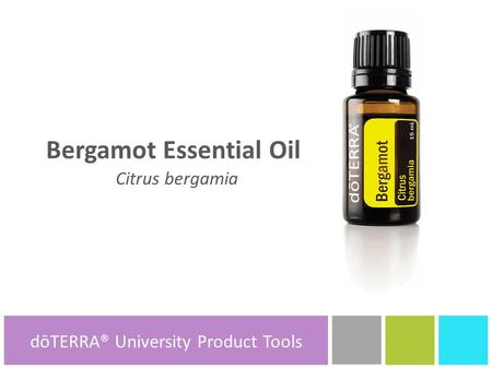 Bergamot Essential Oil Citrus bergamia dōTERRA® Product Tools dōTERRA® University Product Tools.