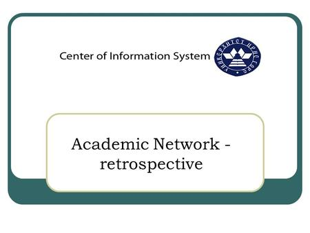 Academic Network - retrospective. Academic Network – University of Montenegro MREN's technical body is Center of Information System (CIS) of University.