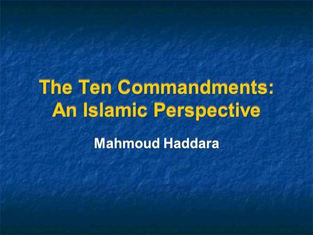 The Ten Commandments: An Islamic Perspective Mahmoud Haddara.