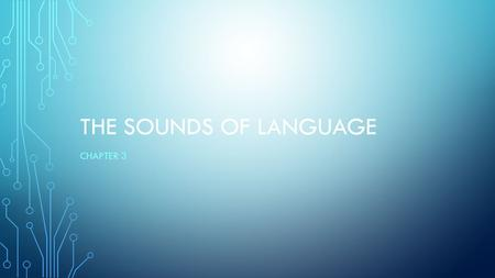 The Sounds of language Chapter 3.