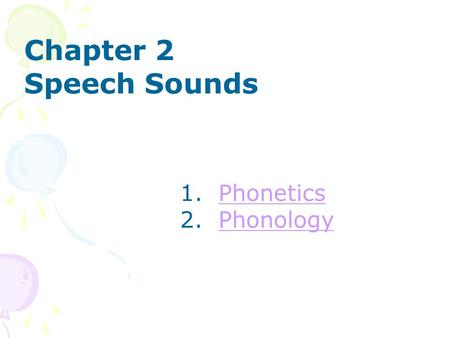Chapter 2 Speech Sounds 1. PhoneticsPhonetics 2. PhonologyPhonology.