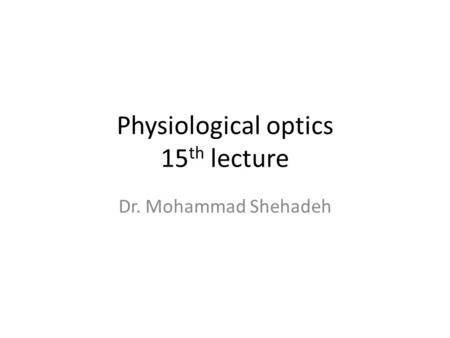 Physiological optics 15 th lecture Dr. Mohammad Shehadeh.