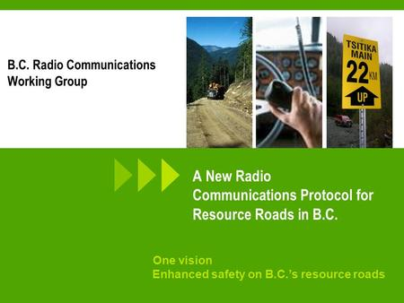 Creating forest sector solutions www.fpinnovations.ca One vision Enhanced safety on B.C.'s resource roads A New Radio Communications Protocol for Resource.
