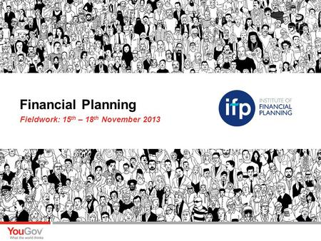Fieldwork: 15 th – 18 th November 2013 Financial Planning.