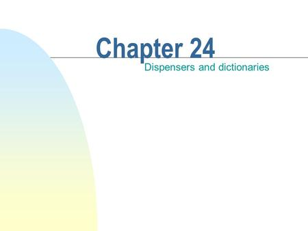 Chapter 24 Dispensers and dictionaries. This chapter discusses n Dictionaries n Dispensers u stacks u queues u priority queues.