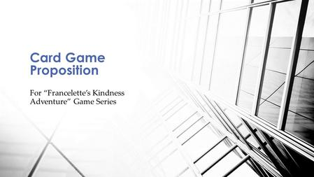 "For ""Francelette's Kindness Adventure"" Game Series Card Game Proposition."