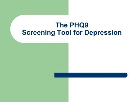 The PHQ9 Screening Tool for Depression. The PHQ9 Nine item depression module derived from the full Patient Health Questionnaire (PHQ) Depression screening.