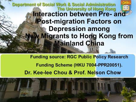 Interaction between Pre- and Post-migration Factors on Depression among New Migrants to Hong Kong from Mainland China Funding source: RGC Public Policy.